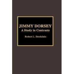 Jimmy Dorsey, A Study in Contrasts by Robert L. Stockdale, 9780810835368.