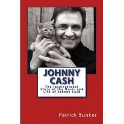 Johnny Cash, The Inspirational Story of the Music and Life of Johnny Cash by Patrick Bunker, 9781494223588.