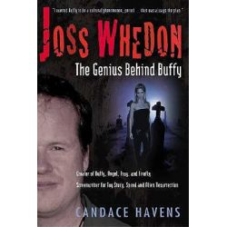 Joss Whedon, The Genius Behind Buffy by Candace Havens, 9781932100006.