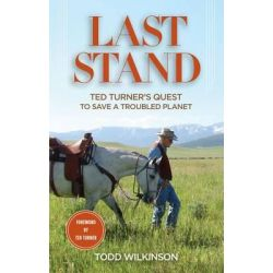Last Stand, Ted Turner's Quest to Save A Troubled Planet by Todd Wilkinson, 9780762784431.