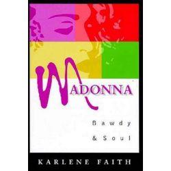 Madonna, Bawdy and Soul by Karlene Faith, 9780802080639.