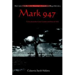 Mark 947, A Life Shaped by God, Gender and Force of Will by Calpernia Sarah Addams, 9780595263769.