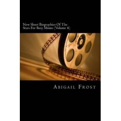 New Short Biographies of the Stars for Busy Moms (Volume 4), Concise Famous People Biographies by Abigail Frost, 9781478261483.