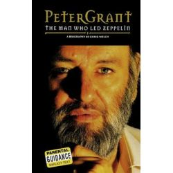 Peter Grant : The Man Who Led Zeppelin: A Biography, The Man Who Led Zeppelin: A Biography by Chris Welch, 9780711991958.