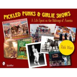 Pickled Punks and Girlie Shows, A Life Spent on the Midways of America by Rick West, 9780764337031.