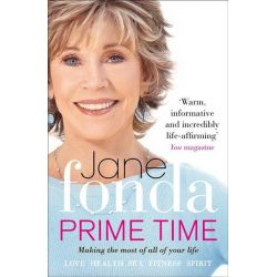 Prime Time, Love, Health, Sex, Fitness, Friendship, Spirit; Making the Most of All of Your Life by Jane Fonda, 9780091940072.