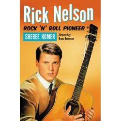 Rick Nelson, Rock 'n' Roll Pioneer by Sheree Homer, 9780786460601.