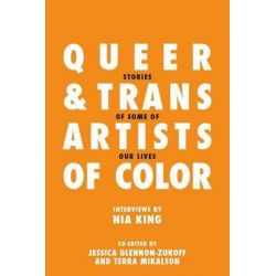 Queer and Trans Artists of Color, Stories of Some of Our Lives by Nia King, 9781492215646.