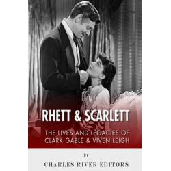 Rhett & Scarlett, The Lives and Legacies of Clark Gable and Vivien Leigh by Charles River Editors, 9781494286200.