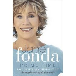 Prime Time, Love, Health, Sex, Fitness, Friendship, Spirit; Making the Most of All of Your Life by Jane Fonda, 9780091939991.