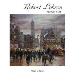 "Robert Lebron, ""You Got It Kid"" by Albert L Rolon, 9781478737568."