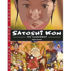 Satoshi Kon, The Illusionist by Andrew Osmond, 9781933330747.