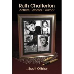 Ruth Chatterton, Actress, Aviator, Author by Scott O'Brien, 9781593932480.