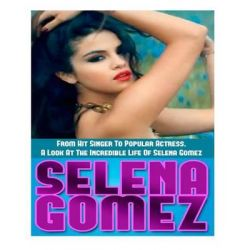 Selena Gomez, From Hit Singer to Popular Actress- A Look at the Incredible Life of Selena Gomez by Ace McCloud, 9781500149376.