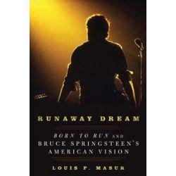 Runaway Dream : Born To Run And Bruce Springsteen's American Vision, Born To Run And Bruce Springsteen's American Vision by Louis P. Masur, 9781596916920.