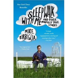 Sleepwalk with Me, And Other Painfully True Stories by Mike Birbiglia, 9781439158005.