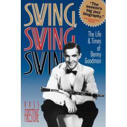 Swing, Swing, Swing, The Life & Times of Benny Goodman by Ross Firestone, 9780393311686.