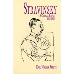 Stravinsky: a Critical Survey, 1882-1946, A Critical Survey, 1882-1946 by WHITE, 9780486297552.