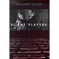 Silent Players, A Biographical and Autobiographical Study of 100 Silent Film Actors and Actresses by Anthony Slide, 9780813122496.