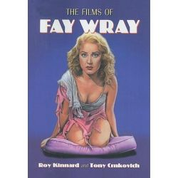 The Films of Fay Wray by Roy Kinnard, 9780786438754.