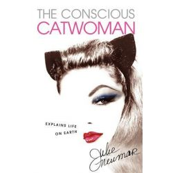 The Conscious Catwoman Explains Life On Earth by Julie Newmar, 9781450731461.