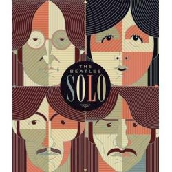 The Beatles Solo, The Illustrated Chronicles of John, Paul, George, and Ringo After The Beatles by Mat Snow, 9781937994266.
