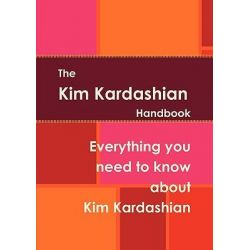 The Kim Kardashian Handbook - Everything You Need to Know about Kim Kardashian by Rikki Leblane, 9781742443607.