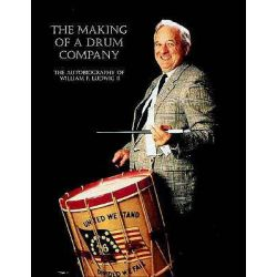 The Making of a Drum Company, The Autobiography of William F. Ludwig II by William F. II Ludwig, 9781888408058.