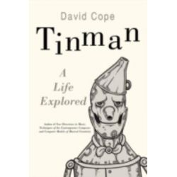 Tinman, A Life Explored by David Cope, 9780595505951.