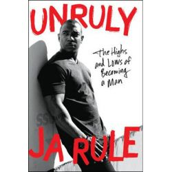 Unruly, The Highs and Lows of Becoming a Man by Ja Rule, 9780062316189.
