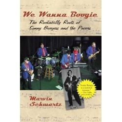 We Wanna Boogie, The Rockabilly Roots of Sonny Burgess and the Pacers by Marvin Schwartz, 9781935106715.