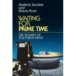 Waiting for Prime Time, The Women of Television News by Marlene Sanders, 9780252063879.