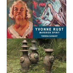 Yvonne Rust, Maverick Spirit by Theresa Sjoquist, 9781877378485.