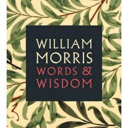 William Morris, Words & Wisdom by William Morris, 9781855144941.