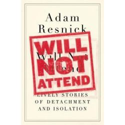 Will Not Attend, Lively Stories of Detachment and Isolation by Adam Resnick, 9780399160387.