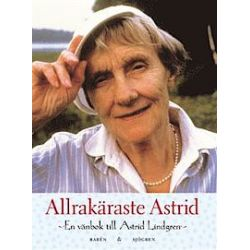 Allrakäraste Astrid : En vänbok till Astrid Lindgren - Susanna Hellsing, Birgitta Westin, Suzanne Öhman-Sundén, Astrid Lindgren - Bok (9789129652857)