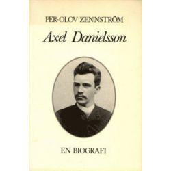 Axel Danielsson : en Biografi - Per-Olov Zennström - Bok (9789185118786)