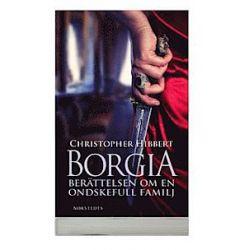 Borgia : berättelsen om en ondskefull familj - Christopher Hibbert - Pocket