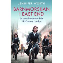 Barnmorskan i East End : en sann berättelse från 1950-talets London - Jennifer Worth - Bok (9789174611021)