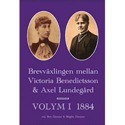 Brevväxlingen mellan Victoria Benedictsson och Axel Lundegård. Vol. 1, 1884 - Axel Lundegård - Bok (9789187247378)