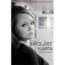 Ett bipolärt hjärta - Rebecca Anserud - Bok (9789186527075)