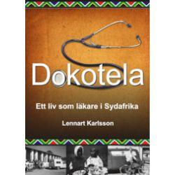 Dokotela : ett liv som läkare i Sydafrika - Lennart Karlsson - Bok (9789197665063)