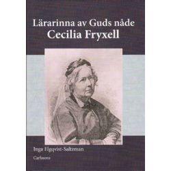 En lärarinna av Guds nåde - Cecilia Fryxell - Inga Elgqvist-Saltzman - Bok (9789173313452)