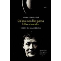 Då kan man lika gärna kittla varandra : en bok om Allan Edwall - Johan Erlandsson - Bok (9789173899437)