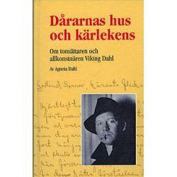 Dårarnas hus och kärlekens : om tonsättaren och allkonstnären Viking Dahl - Agneta Dahl - Bok (9789188806529)