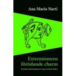 Extremismens förödande charm : Berättelser från Rumänien, Sverige och hela världen - Ana Maria Narti - Bok (9789163384165)