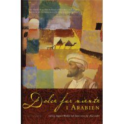 Dolce far niente i Arabien : Georg August Wallin och hans resor på 1840-talet - Patricia Berg, Sofia Häggman, Kaj Öhrnberg, Jaakko Hämeen-Anttila - Bok (9789173537445)