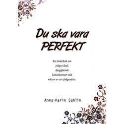 Du ska vara perfekt : en tankebok om ytliga ideal, djupgående konsekvenser och vikten av att ifrågasätta - Anna-Karin Sahlin - Bok (9789163744709)