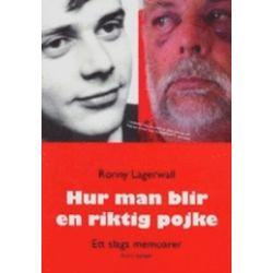 Hur man blir en riktig pojke - Ronny Lagerwall - Bok (9789163381546)