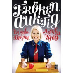 Fröken Duktig : en självbiografi - Annika Sjöö, Karin Lilja - Bok (9789153435389)